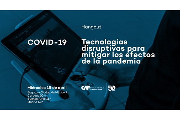 Tecnologías disruptivas para mitigar los efectos del Covid-19. El 15 de abril de 2020